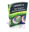 Lesson 14 - Four Areas of Psychic Experience